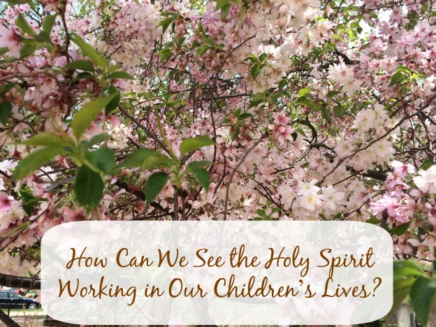 How Can We See the Holy Spirit Working in Our Children's Lives? - sandrapeoples.com