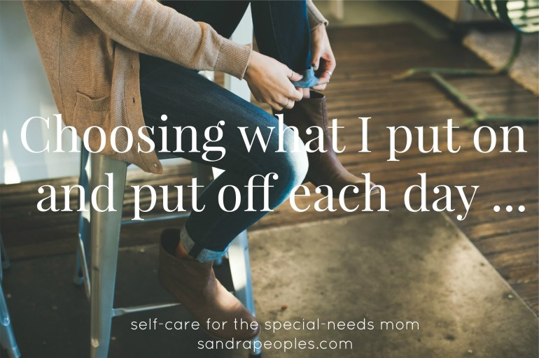 Choosing what I put on and put off each day (self-care day 3) - sandrapeoples.com