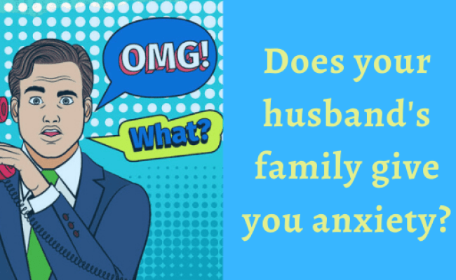 Does Your Husband S Family Give You Anxiety And How Do You
