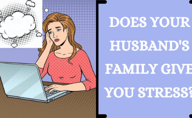 Does Your Husband S Family Give You Stress How Do You