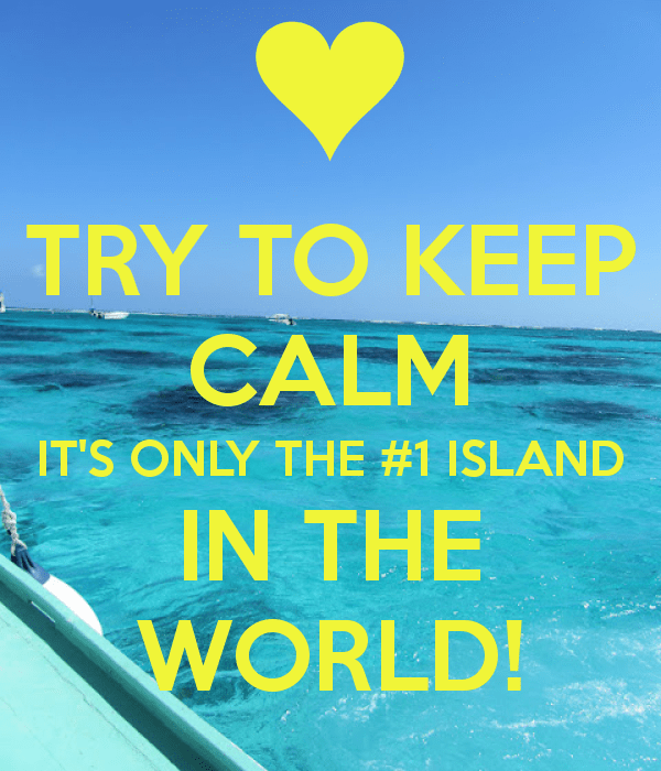 try-to-keep-calm-its-only-the-1-island-in-the-world-1