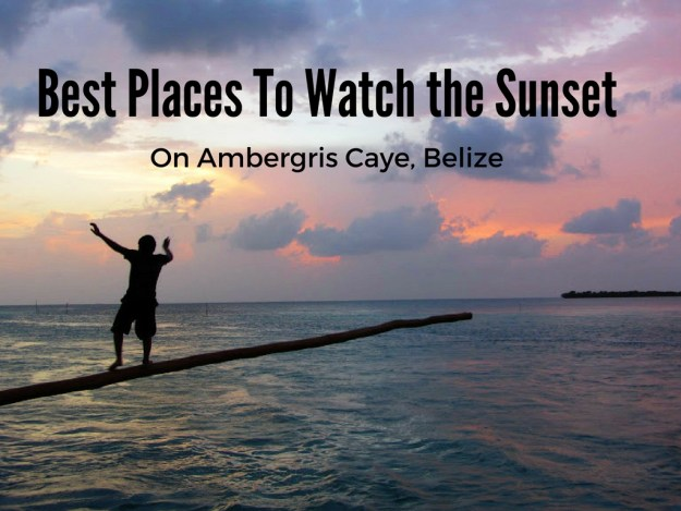 The 9 Best Spots to Watch the Sunset on Ambergris Caye, Belize