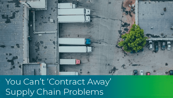 You Can't 'Contract Away' Supply Chain Problems