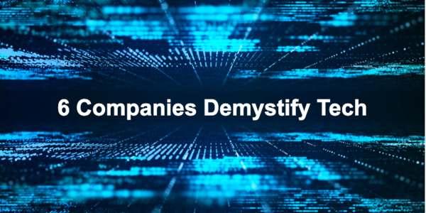 Six Companies Demystify Tech