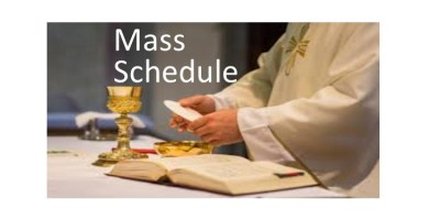Weekday Masses inside church (M-F) 8:00 am  ………… Weekend Masses Outside………… ….. Saturday 6:00 pm / Sunday  8:00 am …..