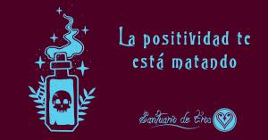 La positividad tóxica te está matando