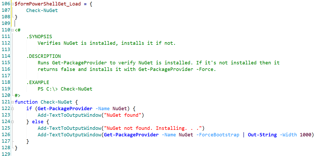 $formPowerShellGet_Load: event gets fired when the form is first loaded (as the name implies.) Our form_load event handler calls a user defined function called Check-NuGet