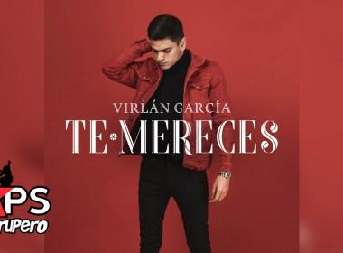 TE MERECES, VIRLÁN GARCÍA