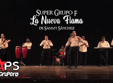 """Super Grupo F """"La Nueva Flama"""" de Sammy Sánchez"""