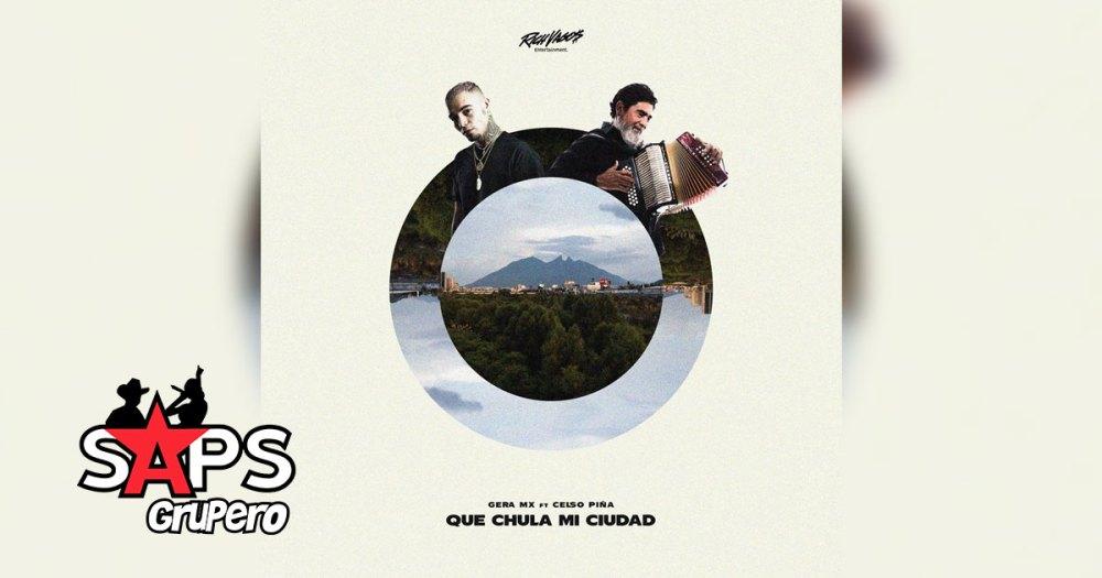 Letra Qué Chula Mi Ciudad - Gera MX feat. Celso Piña