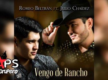 Letra Vengo De Rancho - Romeo Beltrán feat. Julio Chaidez