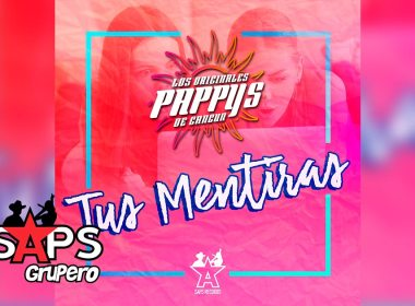 Letra Tus Mentiras, Los Originales Pappy's de Cancún