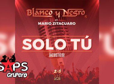 Letra Sólo Tú, Grupo Blanco y Negro, Mario Zitacuaro