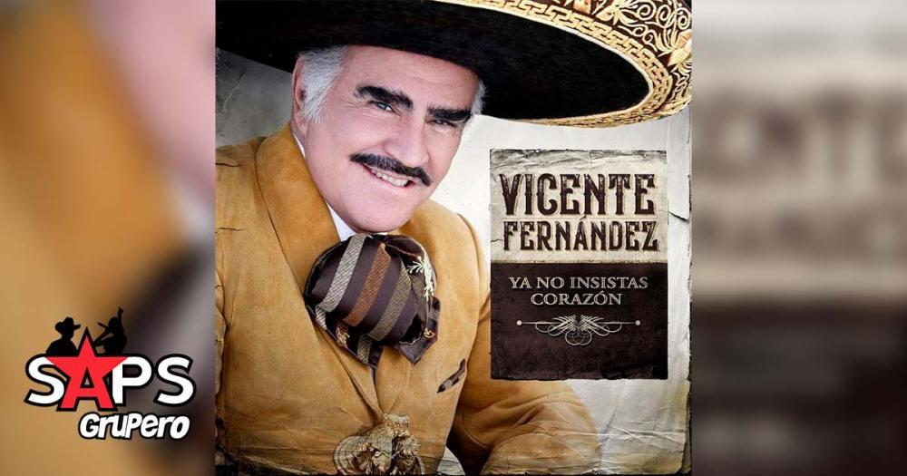 Letra Ya No Insistas Corazón – Vicente Fernández