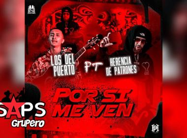 Letra Por Si Me Ven – Los Del Puerto ft Herencia de Patrones