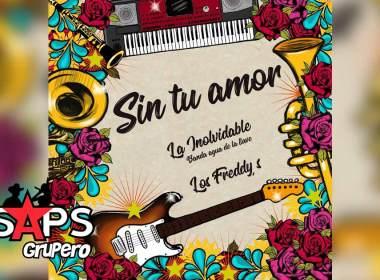 Letra Sin Tu Amor – La Inolvidable Banda Agua De La Llave ft Los Freddys
