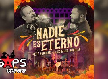 Letra Nadie Es Eterno – Pepe Aguilar ft Leonardo Aguilar