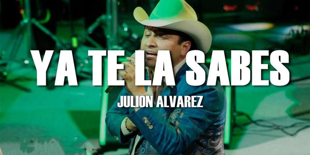 Letra Ya Te La Sabes – Julión Álvarez y Su Norteño Banda