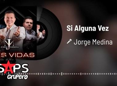Letra Si Alguna Vez – Jorge Medina