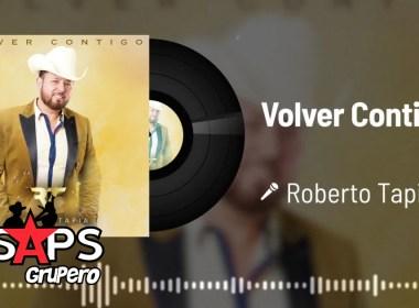 Letra Volver Contigo – Roberto Tapia
