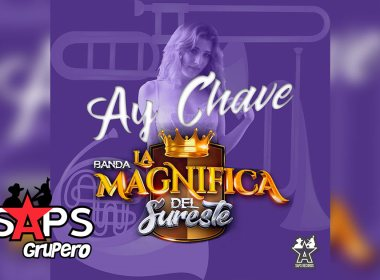 Letra Ay Chave – Banda La Magnifica Del Sureste