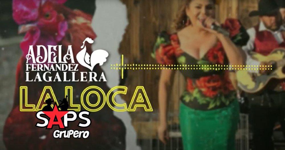 """Letra La Loca – Adela Fernández """"La Gallera"""""""
