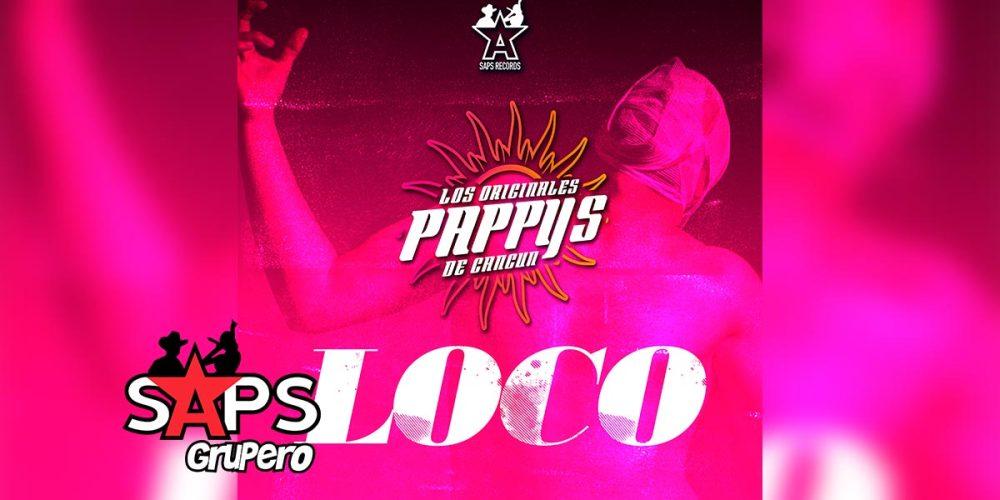 Letra Loco – Los Originales Pappys De Cancún