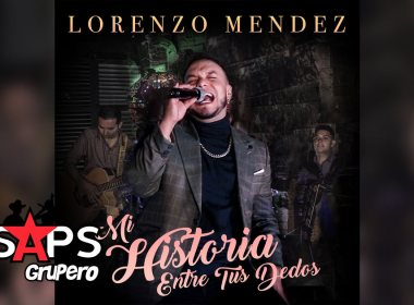 Letra Mi Historia Entre Tus Dedos – Lorenzo Méndez