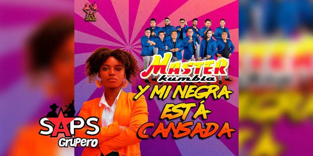 Letra Y Mi Negra Está Cansada – Master Kumbia