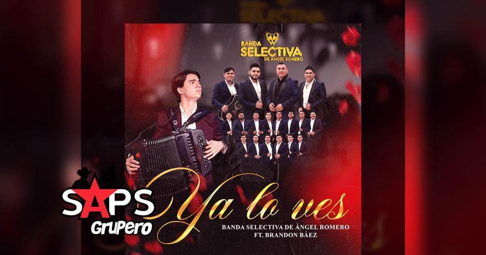 Letra Ya Lo Vez – Banda Selectiva De Ángel Romero Ft Brandon Báez