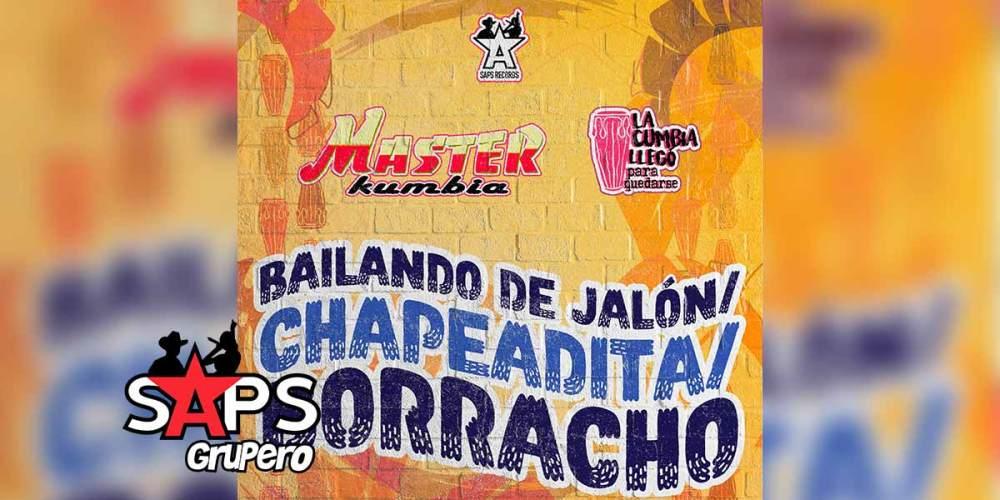 Letra Bailando De Jalón, Chapeadita, El Borracho – Master Kumbia