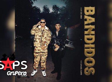 Letra Bandidos – Omy De Oro & Natanael Cano