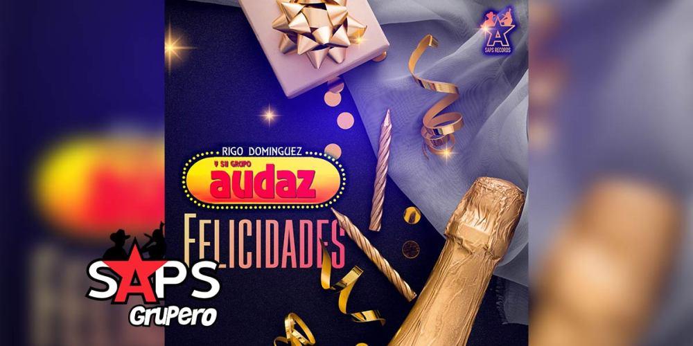 Letra Felicidades – Rigo Domínguez Y Su Grupo Audaz