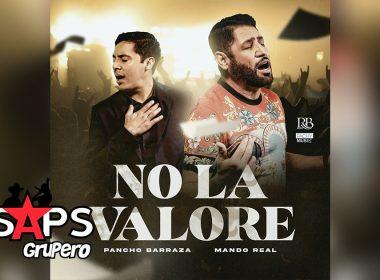 Letra No La Valoré – Pancho Barraza ft Mando Real
