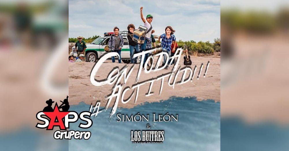 Letra Con Toda La Actitud – Simón León & Los Buitres De Culiacán Sinaloa