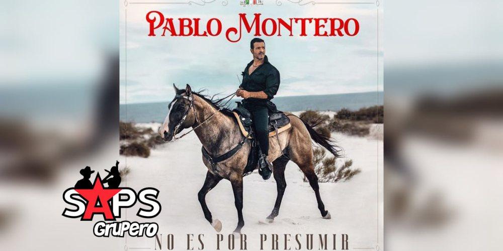 Letra No Es Por Presumir – Pablo Montero