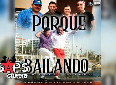 Letra Porque Bailando – Pancho Barraza & Jorge Medina