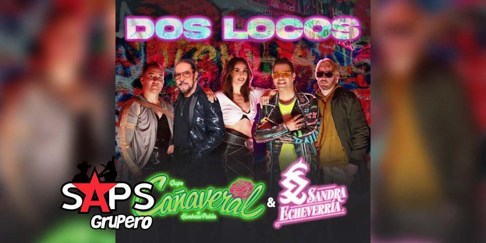 Letra Dos Locos – Grupo Cañaveral & Sandra Echeverría