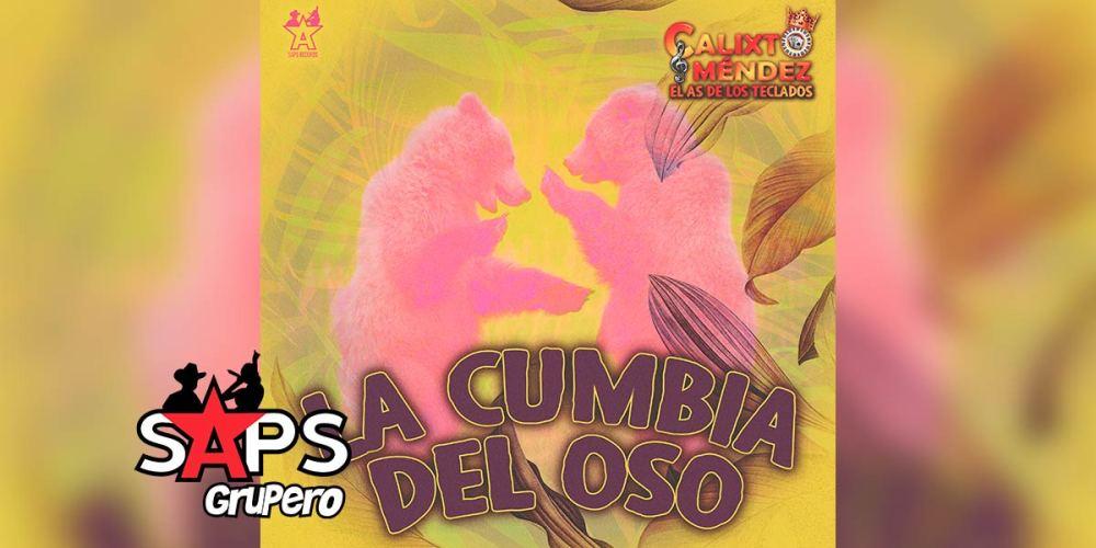 Letra La Cumbia Del Oso (En Vivo) – Calixto Méndez El As De Los Teclados