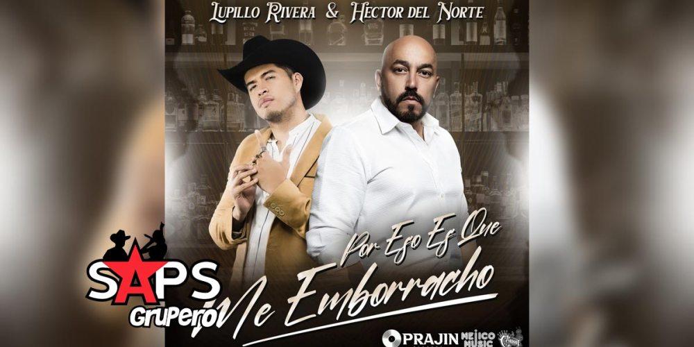 Letra Por Eso Es Que Me Emborracho – Lupillo Rivera & Héctor Del Norte