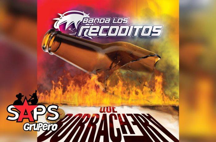 Letra Que Borrachera – Banda Los Recoditos