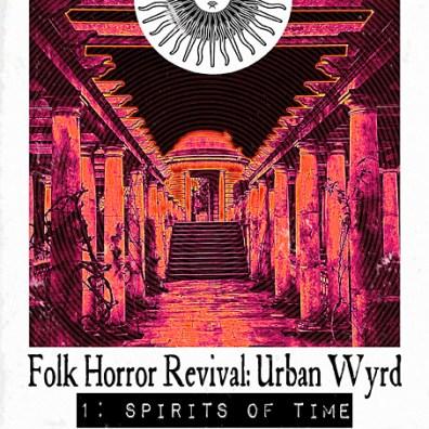 Folk Horror Revival: Urban Wyrd, Spirits of Time 2019