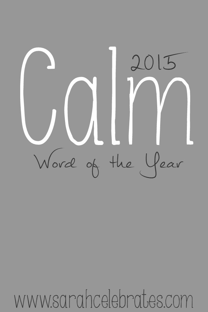 Calm - 2015 Word Of The Year | Sarah Celebrates