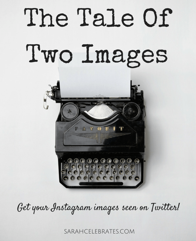 The Tale Of Two Images - Get your Instagram images seen on Twitter! | Sarah Celebrates