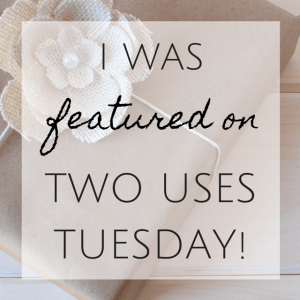 I WAs FEATURED on Two Uses Tuesday | A Sarah Celebrates link up party showcasing your crafts, diys, recipes and upcycles