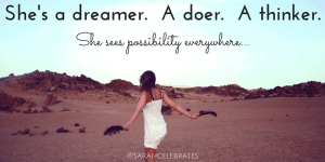 She's a dreamer. A doer. A thinker. She sees possibility everywhere. - Monday Motivation - Sarah Celebrates