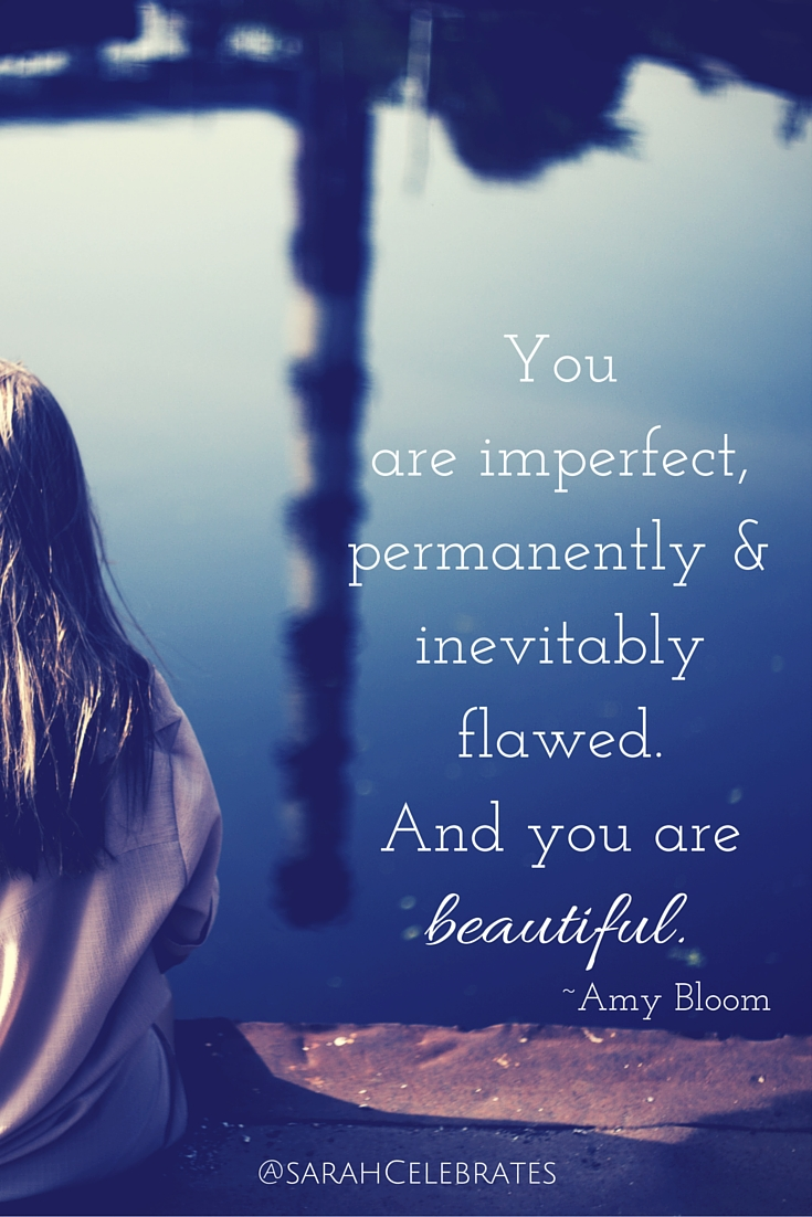 You are imperfect, permanently & inevitably flawed. And you are beautiful #MondayMotivation