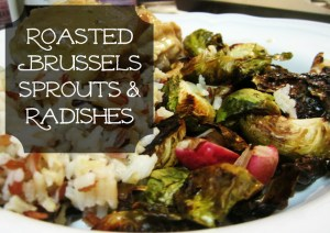 Roasted brussel sprouts and radishes