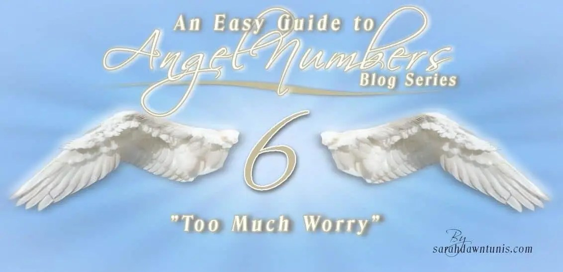 Too Much Worry - ANGEL NUMBER 6, 66, 666, 6666 - Easy Guide