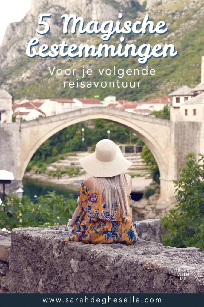 5 magische bestemmingen voor je volgende reis avontuur